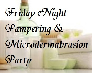 friday night pampering and microdermabrasion party fantabulouswomen.com
